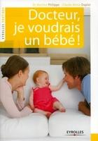 Martine Philippe, Claude-Annie Duplat - Docteur, je voudrais un bébé !