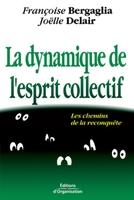 Francoise Bergaglia, Joelle Delair - La dynamique de l'esprit collectif. les chemins de la reconqu te