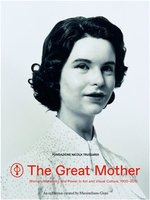 The great mother: women, maternity, and power in art and visual culture 1900-2015