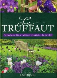 Le Truffaut - Encyclopédie pratique illustrée du jardin - P.... - Librairie  Eyrolles