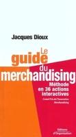 Jacques Dioux - Le guide du merchandising