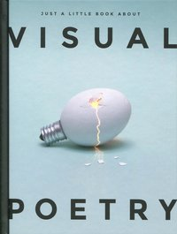 Just a Little Book About Visual Poetry