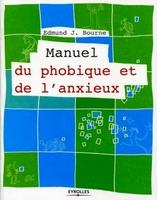 Edmund J. Bourne - Manuel du phobique et de l'anxieux