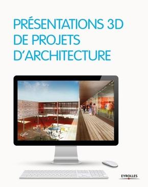 Collectif Eyrolles- Présentations 3D de projets d'architecture