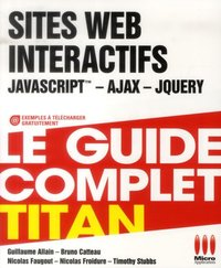 Sites web interactifs - JavaScript, Ajax, jQuery -  Le guide complet - Titan