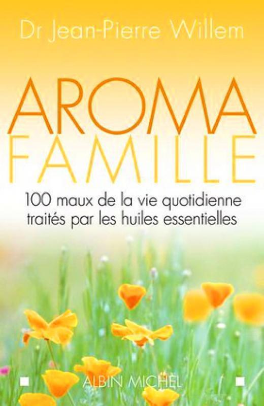 Aroma famille - 100 petits maux de la vie quotidienne traités par    -  Librairie Eyrolles