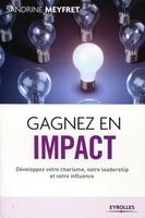 S.Meyfret - Gagnez en impact développez votre charisme, votre leadership et votre influence