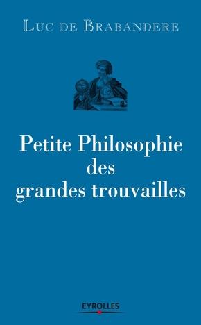 L.de Brabandere- Petite philosophie des grandes trouvailles