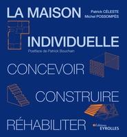 Michel Possompès, Patrick Céleste - La maison individuelle : concevoir, réaliser, réhabiliter
