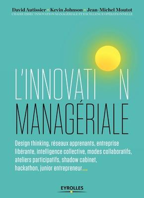 D.Autissier, J.-M.Moutot, K.Johnson, Chaire ESSEC Innovation managériale et Excellence opérationnelle- L'innovation managériale