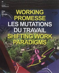 Catalogue de la biennale internationale Design 2017 - Working promesse : les mutations du travail