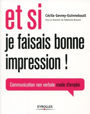 C.Guinnebault- Et si je faisais bonne impression ! communication non verbale, mode d'emploi