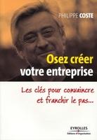 Philippe Coste - Osez créer votre entreprise