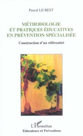 Methodologie et pratiques educatives en prevention specialisee - construction d'un referentiel