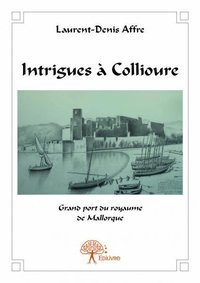 Intrigues à collioure - grand port du royaume de mallorque