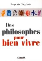 Eugénie Vegleris - Des philosophes pour bien vivre