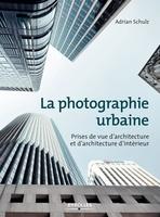 Adrian Schulz - La photographie urbaine