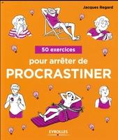 J.Regard - 50 exercices pour arrêter de procrastiner