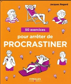 J.Regard- 50 exercices pour arrêter de procrastiner