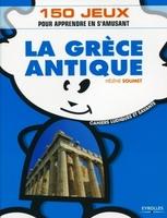 H.Soumet - La grece antique. 150 jeux pour apprendre en s'amusant