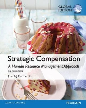 Strategic compensation  a human resource management approach  eighth edition