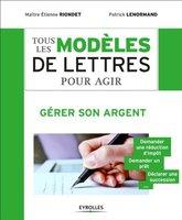 E.Riondet, P.Lenormand - Tous les modèles de lettres pour agir - Gérer son argent