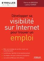 Patrice De Broissia, Laetitia Ferrer - Développer sa visibilité sur Internet pour trouver un emploi