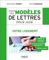 E.Riondet, P.Lenormand - Tous les modèles de lettres pour agir - Votre logement