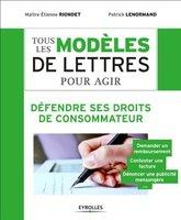 E.Riondet, P.Lenormand - Tous les modèles de lettres pour agir - Défendre ses droits de consommateur