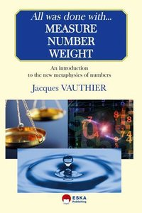 All was done with measure, number and weight a story of numbers and geometry linked with contemporary physics
