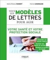 E.Riondet, P.Lenormand - Tous les modèles de lettres pour agir - Votre santé et votre protection sociale