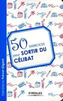 Géraldyne Prévot-Gigant - 50 exercices pour sortir du célibat