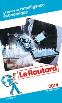 Le guide du routard de l'intelligence économique - 2014