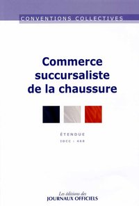 Commerce succursaliste de la chaussure ; convention collective nationale étendue ; IDCC 468 (13e édition)