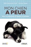 E.Beaumont-Graff, N.Massal - Mon chien a peur mieux le comprendre et l'apaiser au quotidien