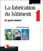 Gérard Karsenty - La fabrication du bâtiment - Tome 1