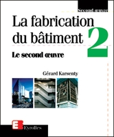 Gérard Karsenty - La fabrication du bâtiment - Tome 2