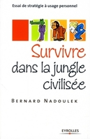 Bernard Nadoulek - Survivre dans la jungle civilisée