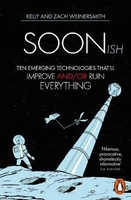 Soonish: ten emerging technologies that will improve and/or ruin everything