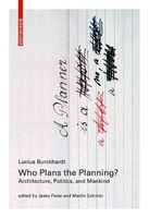 Who plans the planning?: architecture, politics, and mankind