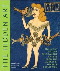 The hidden art twentieth and twenty-first century self-taught artists /anglais