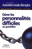 D.Feisthammel, C.Isasa, P.Massot - Gérer les personnalités difficiles