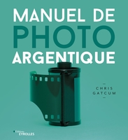 Chris Gatcum - Manuel de photo argentique