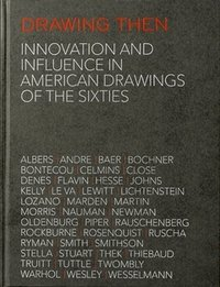 Drawing then : innovation and influence in american drawings of the sixties /anglais