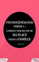 J.Allais - Psychogénéalogie - Partie 1 : l'impact sur ma vie de ma place dans la famille