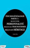 J.Allais - Psychogénéalogie - Partie 3 : quand votre personnalité reflète des traumatismes reçus en héritage