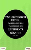 J.Allais - Psychogénéalogie - Partie 4 : casser la chaîne de transmission des sentiments négatifs