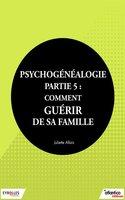 J.Allais - Psychogénéalogie - Partie 5 : comment guérir de sa famille
