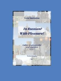 In russian? with pleasure! - cahier de grammaire et d'exercices