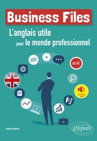 Business files. l'anglais utile pour le monde professionnel. a2-b1